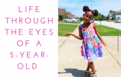 Life Through the Eyes of A 5-Year-Old